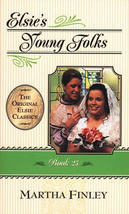 Elsie's Young Folks #25,  The Original Elsie Classics Series (Softcover)  -              By: Martha Finley