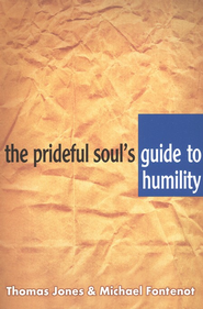 The Prideful Soul's Guide to Humility   -     By: Thomas Jones, Michael Fontenot