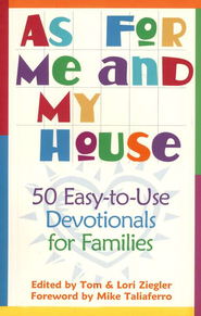 As for Me and My House: 50 Easy-to-Use Devotionals for Families  -     By: Tom Ziegler, Lori Ziegler