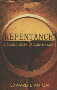 Repentance: A Cosmic Shift of Mind & Heart   -     By: Edward J. Anton