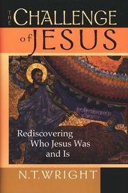 The Challenge of Jesus: Rediscovering Who Jesus Was and Is  -     By: N.T. Wright
