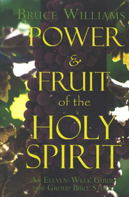 Power & Fruit of the Holy Spirit: An Eleven-Week Guide  for Group Bible Study  -     By: Bruce Williams