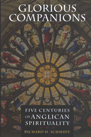 Glorious Companions: Five Centuries of Anglican  Spirituality  -     By: Richard H. Schmidt