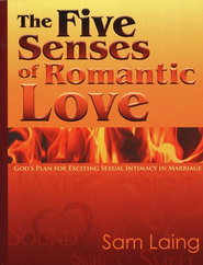 The Five Senses of Romantic Love: God's Plan for Exciting Sexual Intimacy in Marriage  -     By: Sam Laing