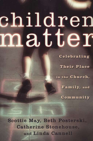 Children Matter  -     By: Scottie May, Beth Posterski, Catherine Stonehouse