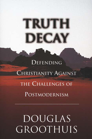 Truth Decay                                        -     By: Douglas Groothuis