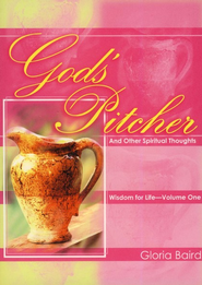 God's Pitcher and Other Spiritual Thoughts: Wisdom for Life-Volume One  -     By: Gloria Baird