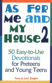 As for Me and My House, Volume 2: 50 Easy-to-Use Devotionals for Preteens and Young Teens  -     By: Tom Ziegler, Lori Ziegler