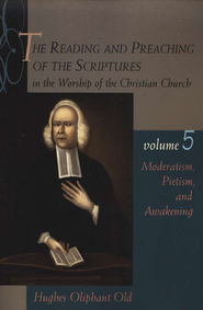 The Reading & Preaching of the Scriptures Series: Moderatism, Pietism and Awakening, Volume 5  -     By: Hughes Oliphant Old