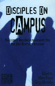 Disciples on Campus: Challenge and Encouragement for the 21st Century Student  -              Edited By: Marty Fuqua, Gregg Marutzky                   By: Marty Fuqua & Gregg Marutzky, editors