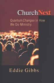 Church Next: Quantum Changes in How We Do Ministry   -     By: Eddie Gibbs