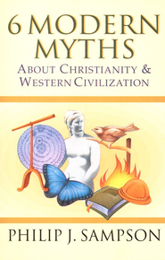 Six Modern Myths about Christianity and Western Civilization  -     By: Philip J. Sampson