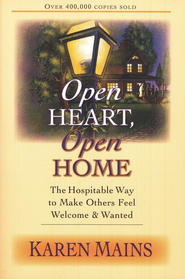Open Heart, Open Home: The Hospitable Way to Make Others Feel Welcome & Wanted  -     By: Karen Mains