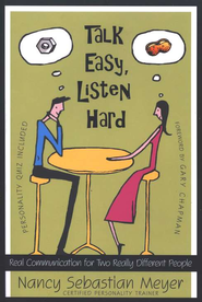 Talk Easy, Listen Hard: Real Communication for Two Really Different People  -     By: Nancy Sebastian Meyer