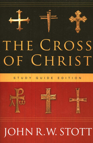 The Cross of Christ, Study Edition  -     By: John R.W. Stott