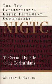 The Second Epistle to the Corinthians: New International Greek  Testament Commentary [NIGTC]  -     By: Murray J. Harris