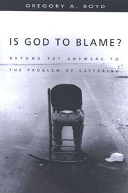 Is God to Blame?: Beyond Pat Answers to the Problem of Suffering  -              By: Gregory A. Boyd