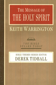 The Message of the Holy Spirit: The Bible Speaks Today [BST]   -     By: Keith Warrington