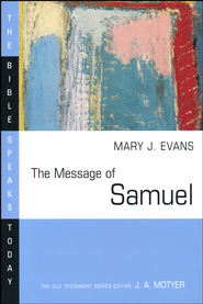 The Message of Samuel: The Bible Speaks Today [BST]   -     Edited By: J.A. Motyer     By: Mary J. Evans