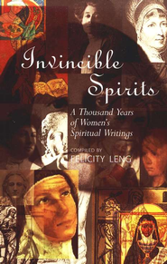 Invincible Spirits: A Thousand Years of Women's Spiritual Writings  -     By: Felicity Leng