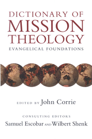Dictionary of Mission Theology: Evangelical Foundations  -     Edited By: John Corrie     By: Edited by John Corrie, Samuel Escobar & Wilbert Shenk