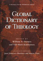 Global Dictionary of Theology  -     By: William A. Dyrness, Veli-Matti Karkkainen, Juan Francisco Martinez