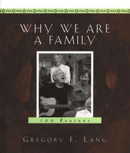 Why We Are A Family: 100 Reasons  -              By: Gregory E. Lang