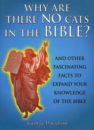 Why Are There No Cats In The Bible?: And Other Fascinating Facts to Expand Your Knowledge of the Bible  -     By: George Davidson