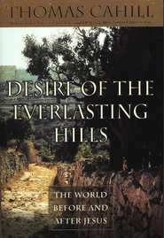 Desire of The Everlasting Hills, Hardcover   -     By: Thomas Cahill