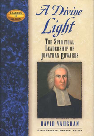 A Divine Light: The Spiritual Leadership of Jonathan Edwards  -     By: David Vaughan