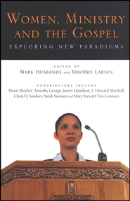 Women, Ministry, and the Gospel: Exploring New Paradigms  -     By: Mark Husbands, Timothy Larsen