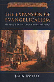 The Expansion of Evangelicalism: The Age of Wilberforce, More, Chalmers and Finney  -     By: John Wolffe