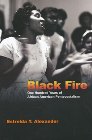 Black Fire: One Hundred Years of African American Pentecostalism  -     By: Estrelda Y. Alexander