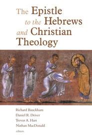 The Epistle to the Hebrews and Christian Theology  -     Edited By: Richard Bauckham, Daniel Driver, Trevor Hart     By: Edited by R. Bauckham, D. Driver, T. Hart & N. MacDonald