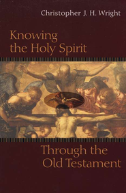 Knowing the Holy Spirit Through the Old Testament  -     By: Christopher J.H. Wright