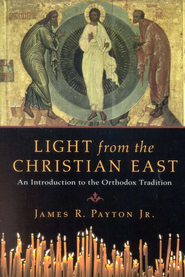 Light from the Christian East: An Introduction to the Orthodox Tradition  -     By: James R. Payton Jr.
