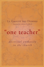 One Teacher: Doctrinal Authority in the Church  -     Edited By: Catherine E. Clifford     By: La Groupe des Dombes
