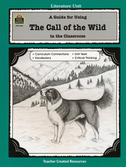 A Guide For Using The Call of the Wild in the Classroom, Grades 5-8    -