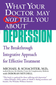 What Your Doctor May Not Tell You About(TM) Depression: The Breakthrough Integrative Approach for Effective Treatment - eBook  -     By: Michael B. Schachter, Deborah Mitchell