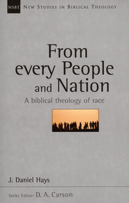 From Every People and Nation: A Biblical Theology of Race (New Studies in Biblical Theology)  -     Edited By: D.A. Carson     By: J. Daniel Hays