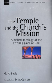 The Temple and the Church's Mission: A Biblical Theology of the Dwelling Place of God (New Studies in Biblical Theology)  -              By: G.K. Beale