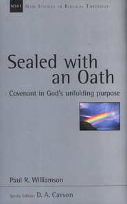 Sealed with an Oath: Covenant in God's Unfolding Purpose (New Studies in Biblical Theology)  -     By: Paul R. Williamson