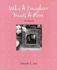 Why A Daughter Needs A Mom  -     By: Gregory E. Lang