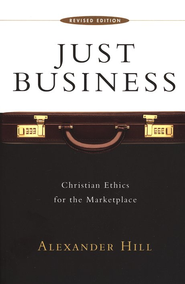 Just Business: Christian Ethics for the Marketplace (revised edition)  -     By: Alexander Hill