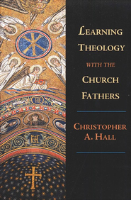Learning Theology with the Church Fathers   -     By: Christopher A. Hall