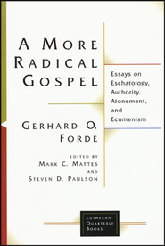 A More Radical Gospel: Essays on Eschatology, Authority, Atonement, and Ecumenism  -     By: Gerhard O. Forde