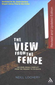 The View From the Fence: The Arab-Israeli Conflict from the Present to its Roots  -     By: Neill Lochery