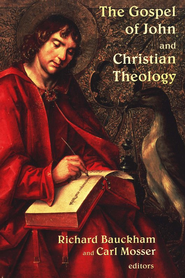 The Gospel of John and Christian Theology  -     Edited By: Richard Bauckham, Carl Mosser     By: Edited by Richard Bauckham & Carl Mosser