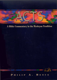 Acts: A Bible Commentary in the Wesleyan Tradition   -     By: Philip A. Bence