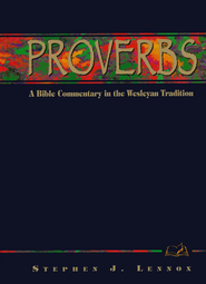 Proverbs: A Bible Commentary in the Wesleyan Tradition   -     By: Stephen J. Lennox